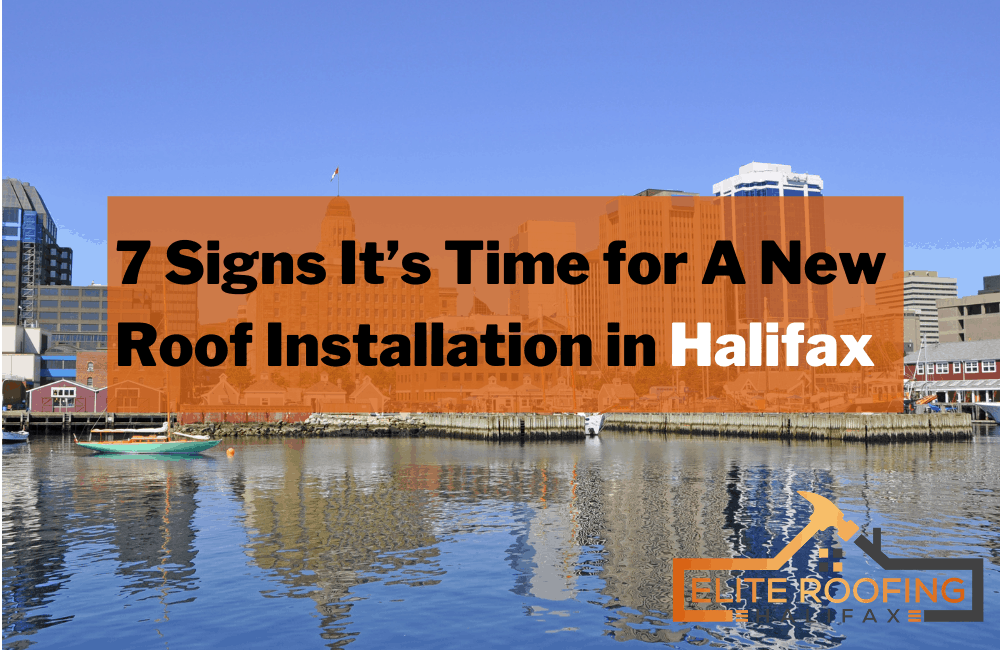 7 Signs It's Time for A New Roof Installation in Halifax