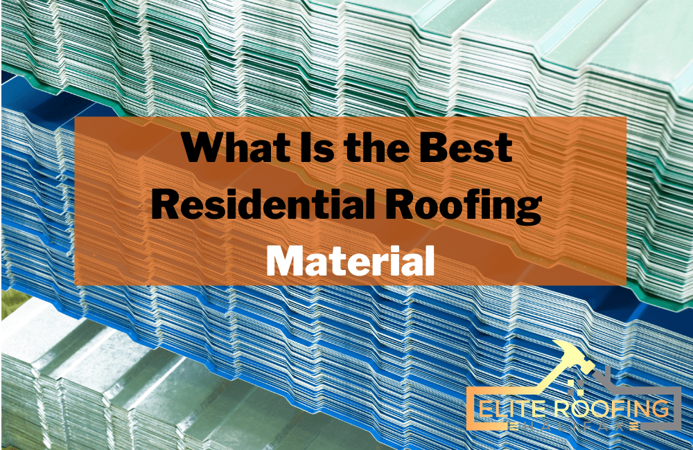 What Is the Best Residential Roofing Material
